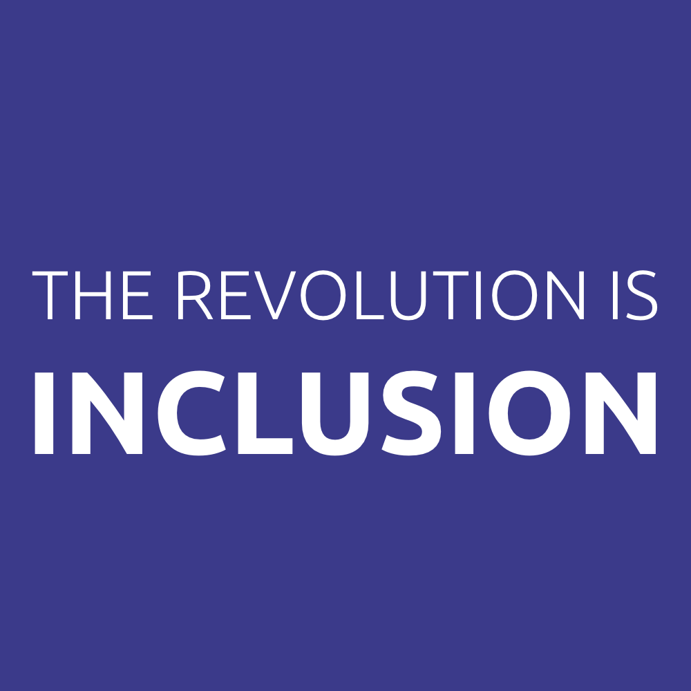 The Revolution Is Inclusion