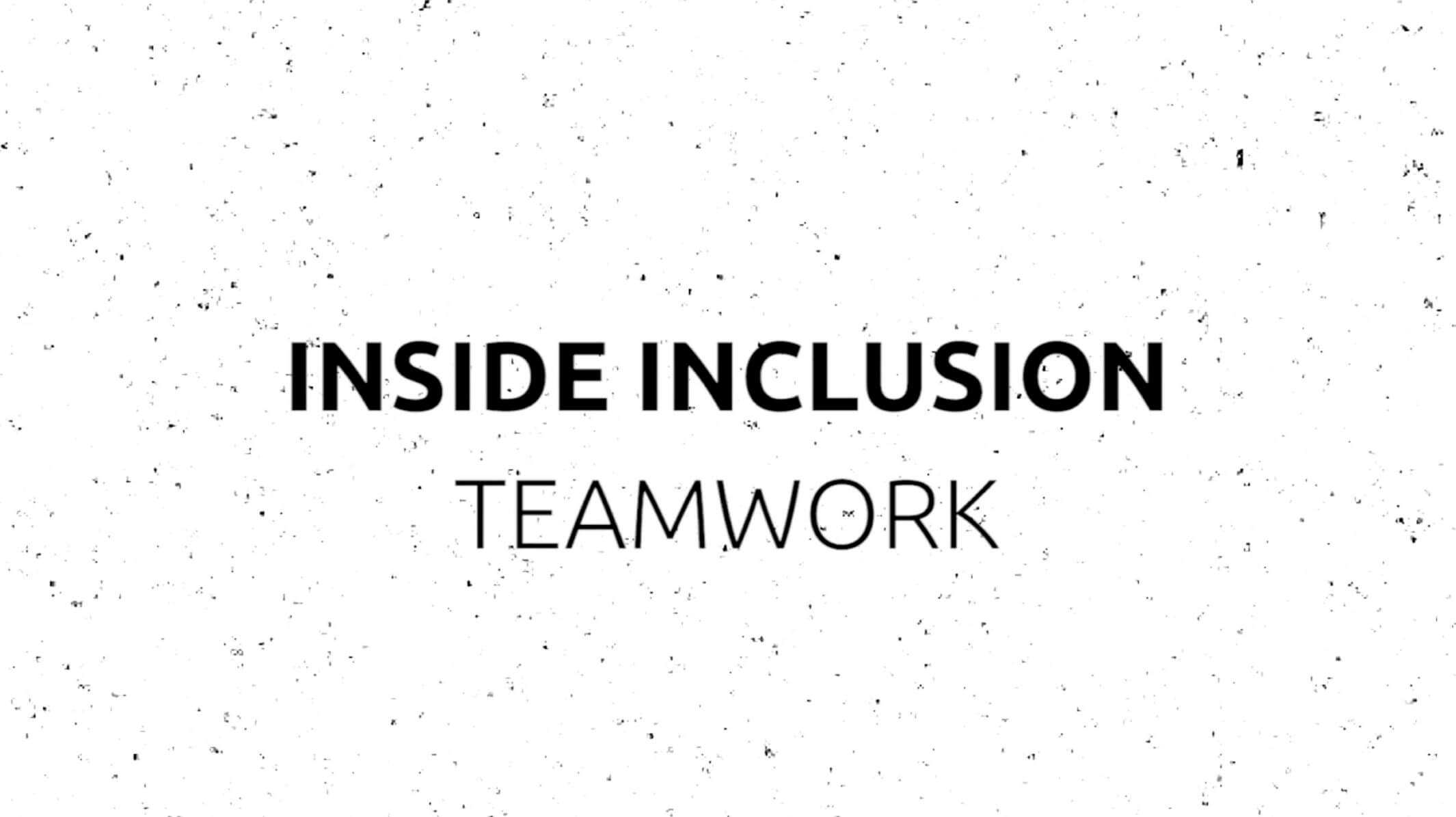Inside Inclusion: Teamwork
